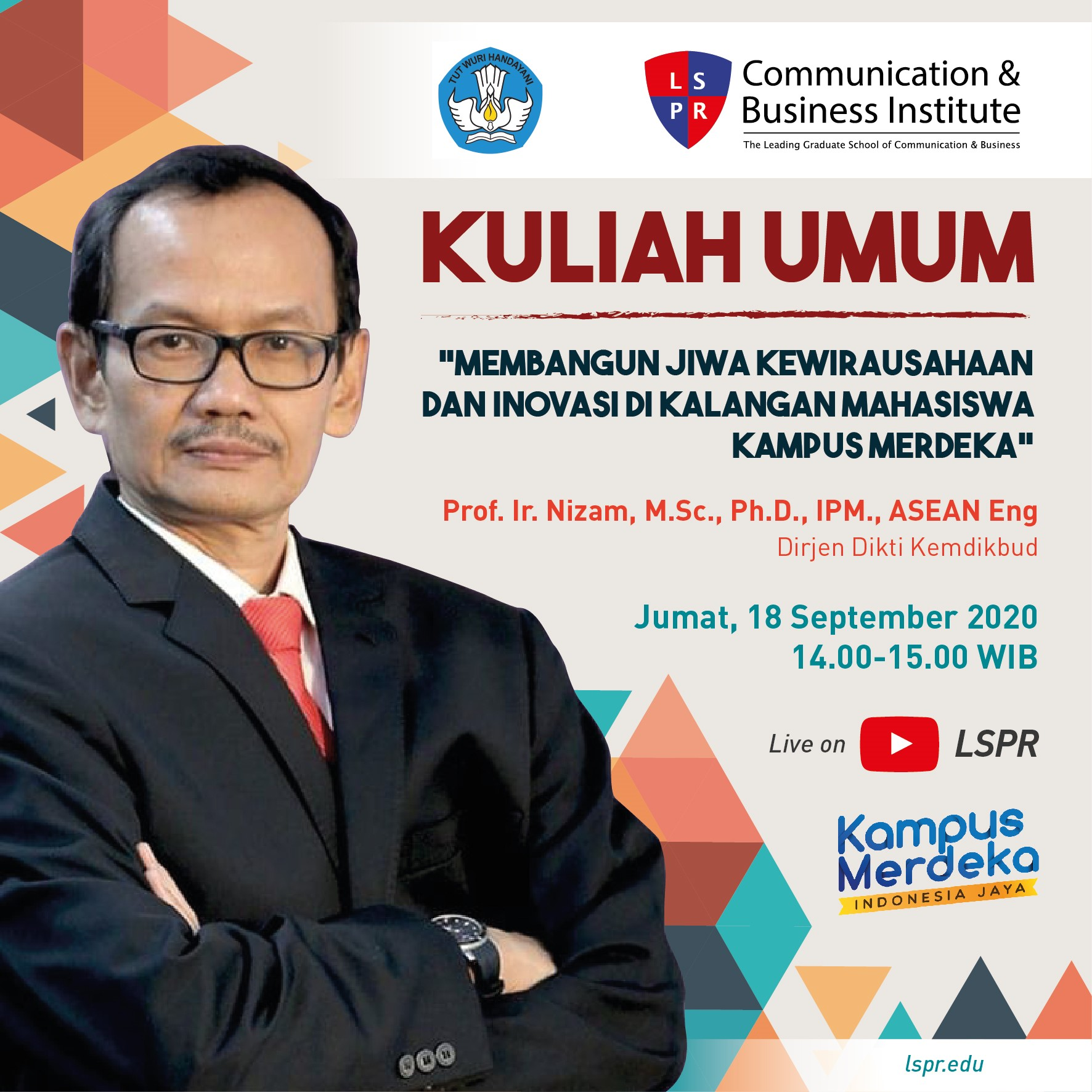 """[HEADLINE] GENERAL LECTURE BY DIRECTOR GENERAL OF HIGHER EDUCATION OF THE MINISTRY OF EDUCATION AND CULTURE Prof. Ir. Nizam, M.Sc., Ph.D., IPM., ASEAN Eng. """"Building Entrepreneurship and Innovation Among Kampus Merdeka Students"""""""